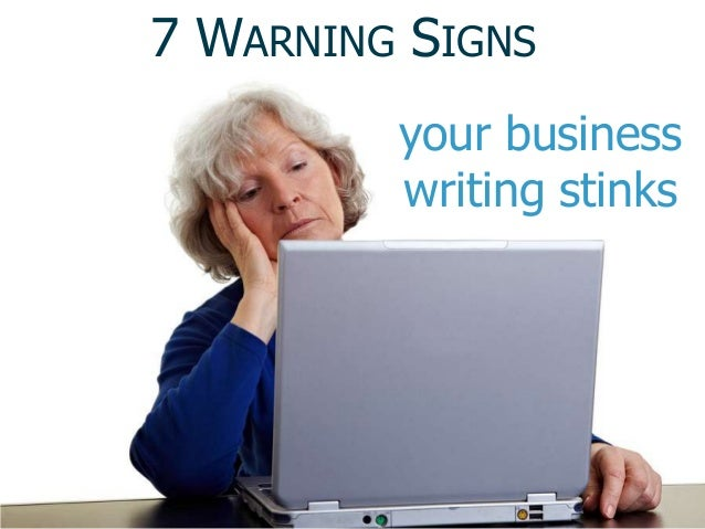 7 WARNING SIGNS         your business         writing stinks