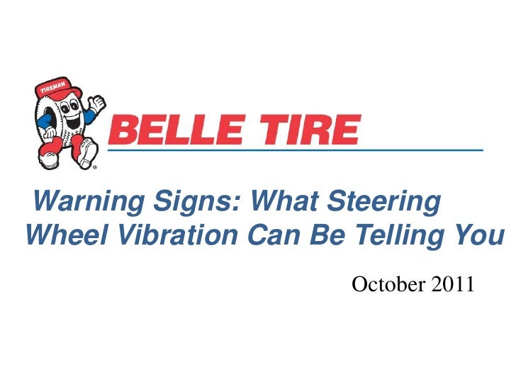 Warning Signs: What SteeringWheel Vibration Can Be Telling You                       October 2011