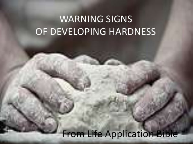 WARNING SIGNS OF DEVELOPING HARDNESS From Life Application Bible
