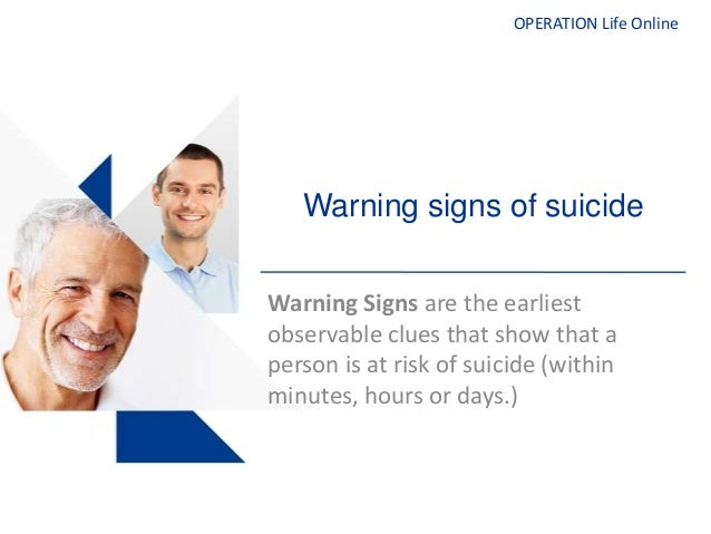 OPERATION Life OnlineWarning signs of suicideWarning Signs are the earliestobservable clues that show that aperson is at r...