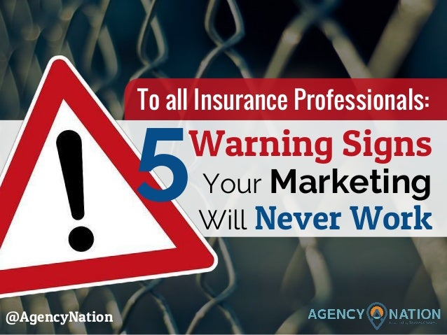 Warning Signs Your Marketing Will Never Work 5 @AgencyNation To all Insurance Professionals: