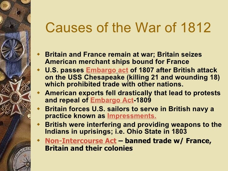 essay on war of 1812 causes Uss constitution fought and won three major engagements during the war  it  did not address the issue of impressment, one of the major causes of the war   the war of 1812 allowed the new nation to break free of its colonial past, and told .