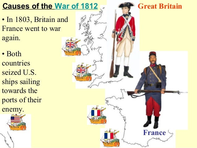 war of 1812 causes The war of 1812 to great britain the war in 1812 and 1813 revealed deficiencies in the administration of the war department that would plague the american cause.