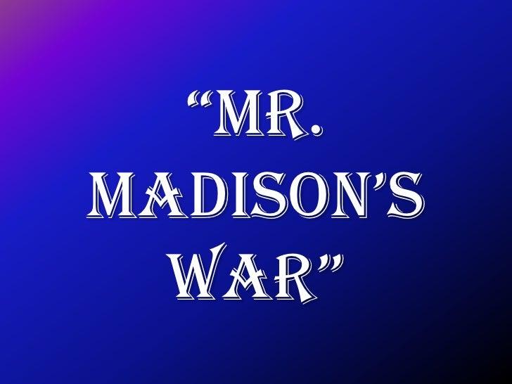 """Mr.Madison's  War"""