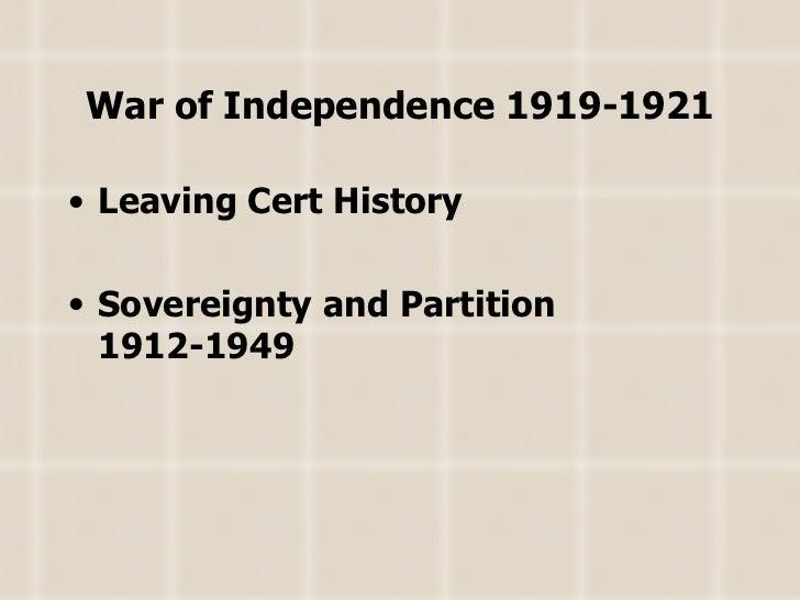 War of Independence 1919-1921 <ul><li>Leaving Cert History </li></ul><ul><li>Sovereignty and Partition 1912-1949 </li></ul>