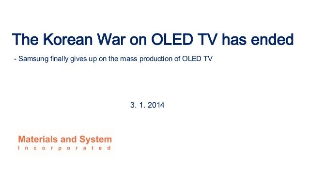 The Korean War on OLED TV has ended - Samsung finally gives up on the mass production of OLED TV  3. 1. 2014