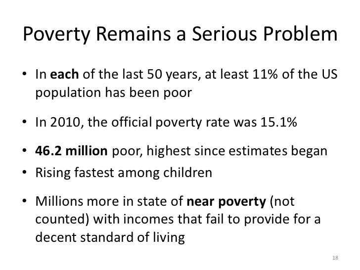 the serious issue of poverty and Poverty and homelessness are serious issues in the us today, especially because of the current recession, with levels of poverty and unemployment higher than at any time since the 1930s blacks and hispanics are being affected disproportionately by homelessness, as well as poverty and unemployment in american society.