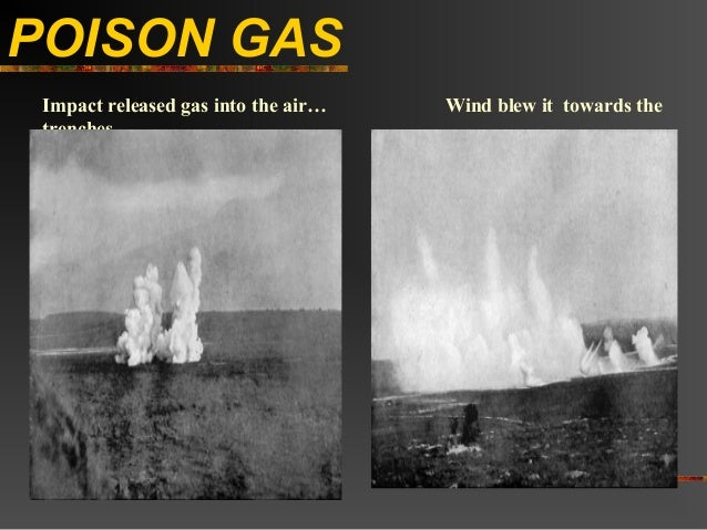 POISON GAS Impact released gas into the air…   Wind blew it towards the trenches…