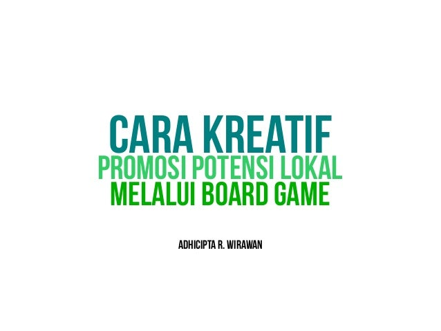Promosi potensi lokal Melalui board game Cara kreatif Adhiciptar.wirawan