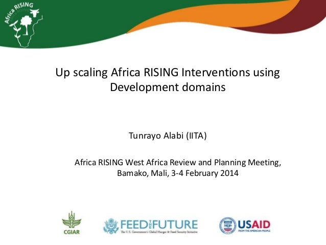 Up scaling Africa RISING Interventions using Development domains  Tunrayo Alabi (IITA) Africa RISING West Africa Review an...