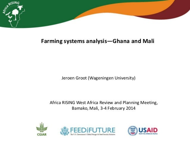 Farming systems analysis—Ghana and Mali  Jeroen Groot (Wageningen University)  Africa RISING West Africa Review and Planni...