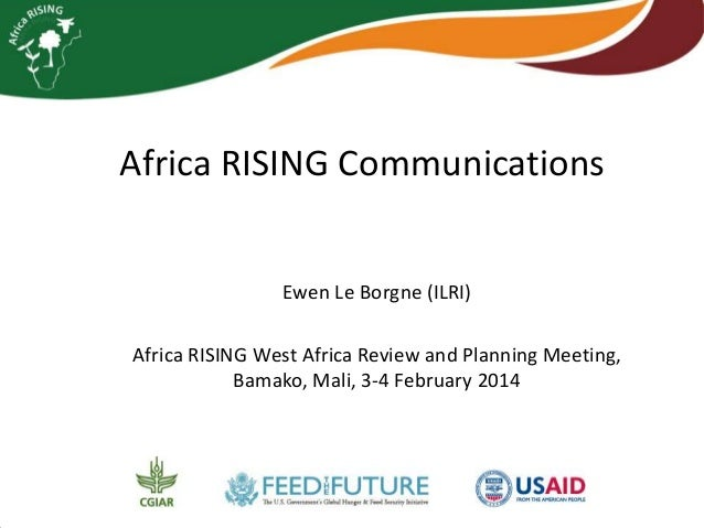 Africa RISING Communications  Ewen Le Borgne (ILRI) Africa RISING West Africa Review and Planning Meeting, Bamako, Mali, 3...
