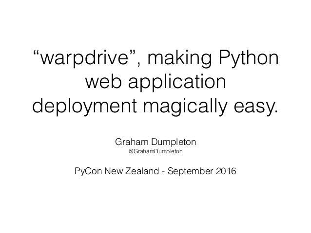 """warpdrive"", making Python web application deployment magically easy. Graham Dumpleton @GrahamDumpleton PyCon New Zealand ..."