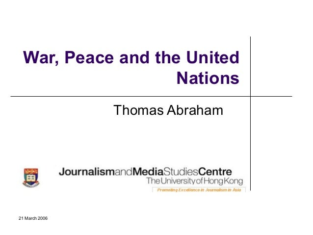 21 March 2006 War, Peace and the United Nations Thomas Abraham