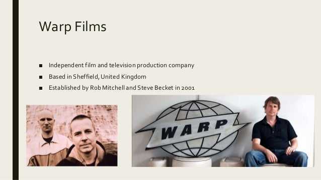 Warp Films ■ Independent film and television production company ■ Based in Sheffield, United Kingdom ■ Established by Rob ...