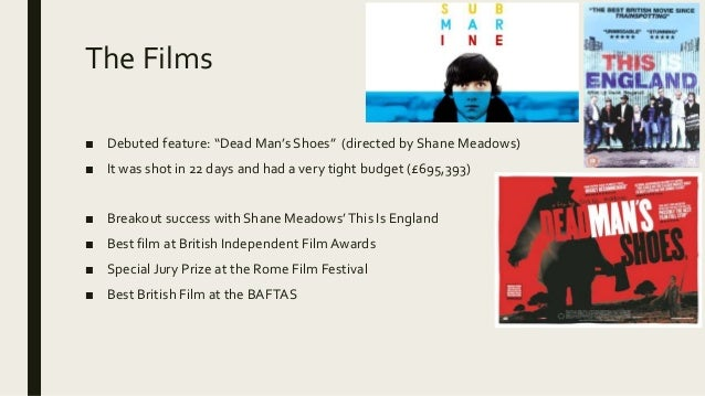 """The Films ■ Debuted feature: """"Dead Man's Shoes"""" (directed by Shane Meadows) ■ It was shot in 22 days and had a very tight ..."""