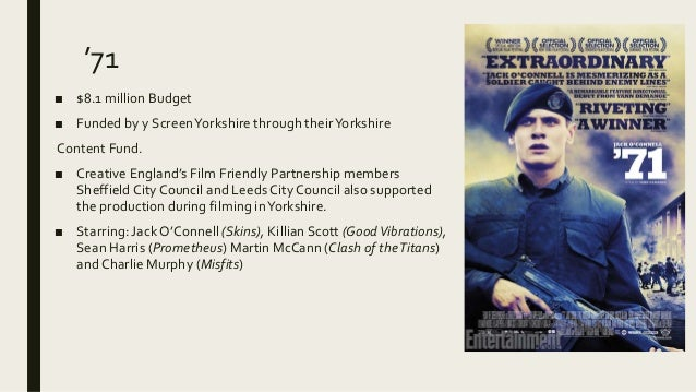 '71 ■ $8.1 million Budget ■ Funded by y ScreenYorkshire through theirYorkshire Content Fund. ■ Creative England's Film Fri...