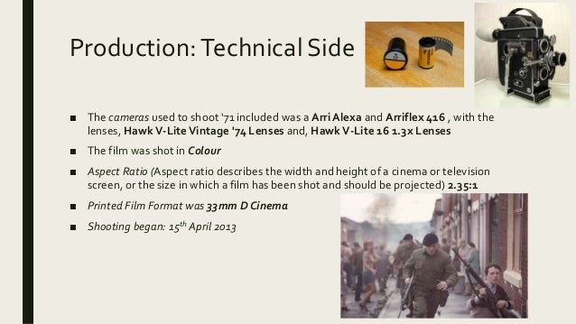 Production:Technical Side ■ The cameras used to shoot '71 included was a Arri Alexa and Arriflex 416 , with the lenses, Ha...