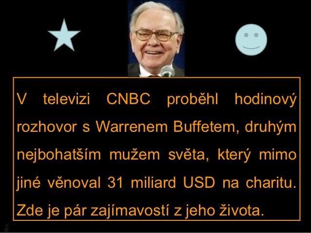 V   televizi   CNBC   proběhl   hodinový     rozhovor s Warrenem Buffetem, druhým     nejbohatším mužem světa, který mimo ...
