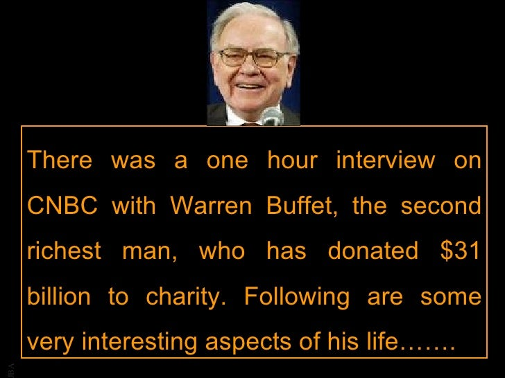 There was a one hour interview on CNBC with Warren Buffet, the second richest man, who has donated $31 billion to charity....
