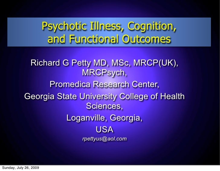 Psychotic Illness, Cognition,                          and Functional Outcomes               Richard G Petty MD, MSc, MRCP...