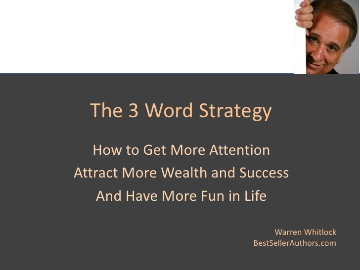 The 3 Word Strategy<br />How to Get More Attention<br />Attract More Wealth and Success<br />And Have More Fun in Life<br ...