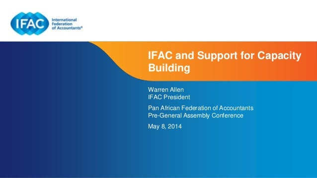 Page 1 | Confidential and Proprietary Information IFAC and Support for Capacity Building Warren Allen IFAC President Pan A...
