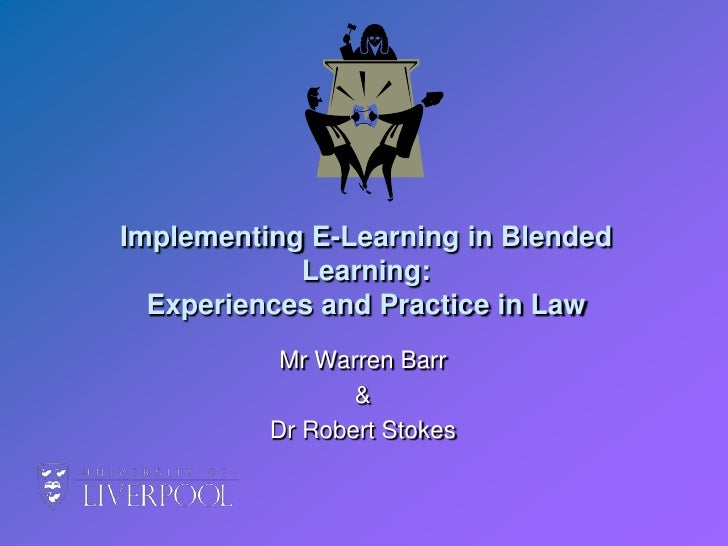 Implementing E-Learning in Blended Learning:  Experiences and Practice in Law<br />Mr Warren Barr <br />& <br />Dr Robert ...