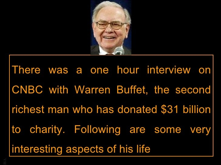 There was a one hour interview on CNBC with Warren Buffet, the second richest man who has donated $31 billion to charity. ...
