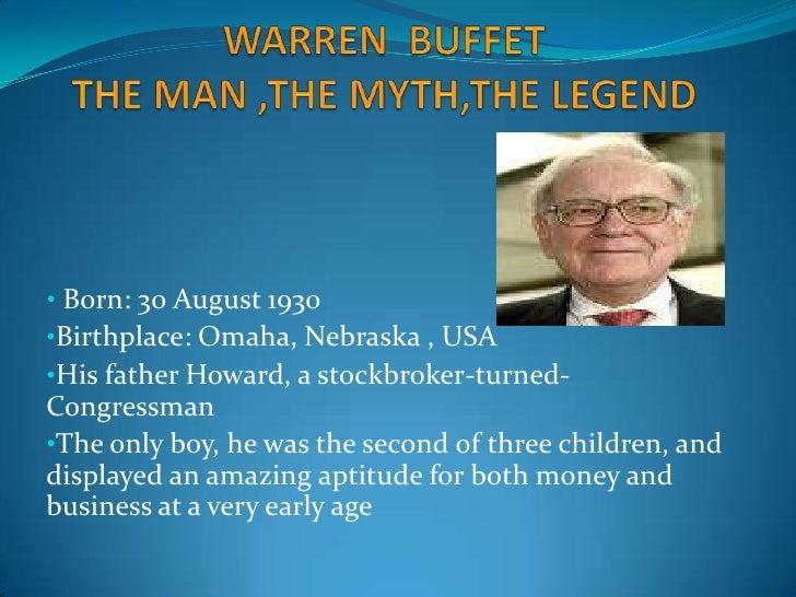 WARREN  BUFFETTHE MAN ,THE MYTH,THE LEGEND<br /><ul><li> Born: 30 August 1930