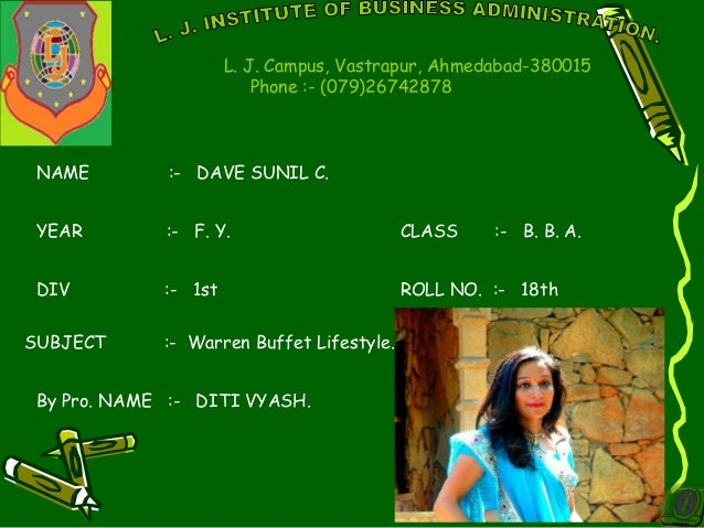 NAME :- DAVE SUNIL C. YEAR :- F. Y. CLASS :- B. B. A. SUBJECT :- Warren Buffet Lifestyle. By Pro. NAME :- DITI VYASH. DIV ...