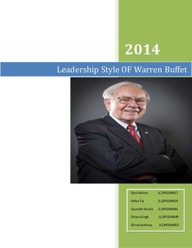 leadership style of warren buffet Warren edward buffett is an american business magnate, investor, speaker and  philanthropist  buffett is skeptical that active management and stock-picking  can outperform the market in the long run, and  sources as varied as the bible  and mae west, as well as advice in a folksy, midwestern style and numerous  jokes.