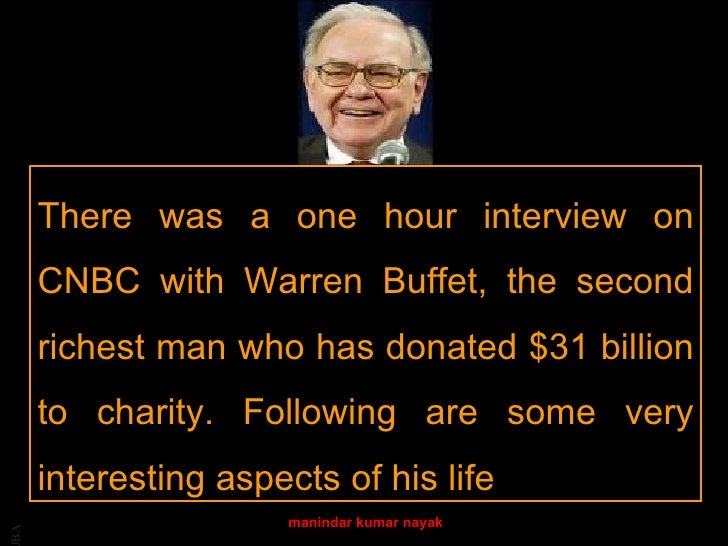 There was a one hour interview on     CNBC with Warren Buffet, the second     richest man who has donated $31 billion     ...
