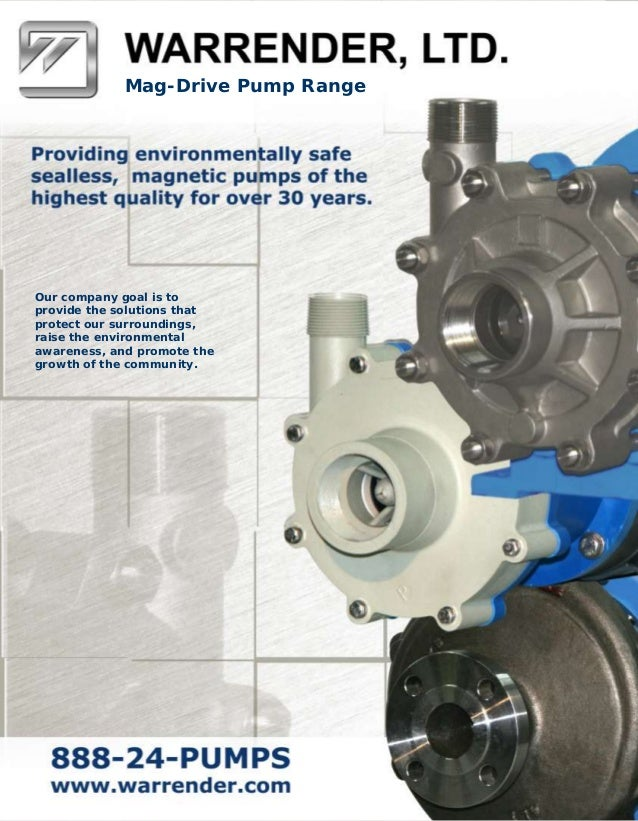 Mag-Drive Pump Range  Our company goal is to provide the solutions that protect our surroundings, raise the environmental ...