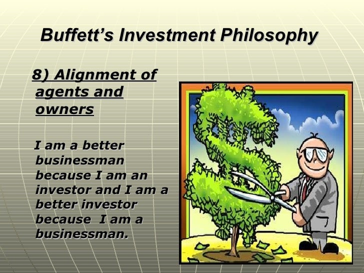 buffets investment philosophy I bought the book that became the largest influence on my investing life by accident, while i was at the university of nebraska i read and reread the intelligent investor, by benjamin graham, about half a dozen times--it's incredibly sound philosophy, very well written and easy to understand and it gave me.