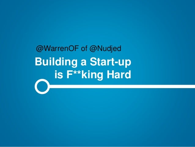 Building a Start-up is F**king Hard @WarrenOF of @Nudjed