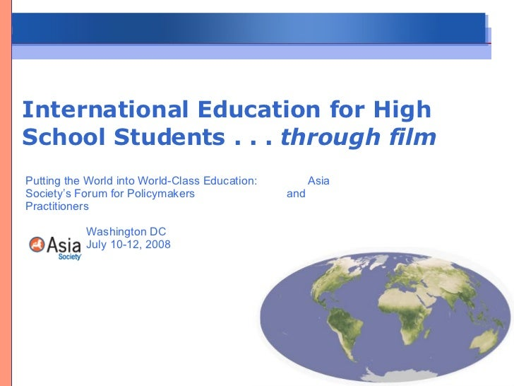 International Education for High School Students . . .  through film Putting the World into World-Class Education:  Asia S...