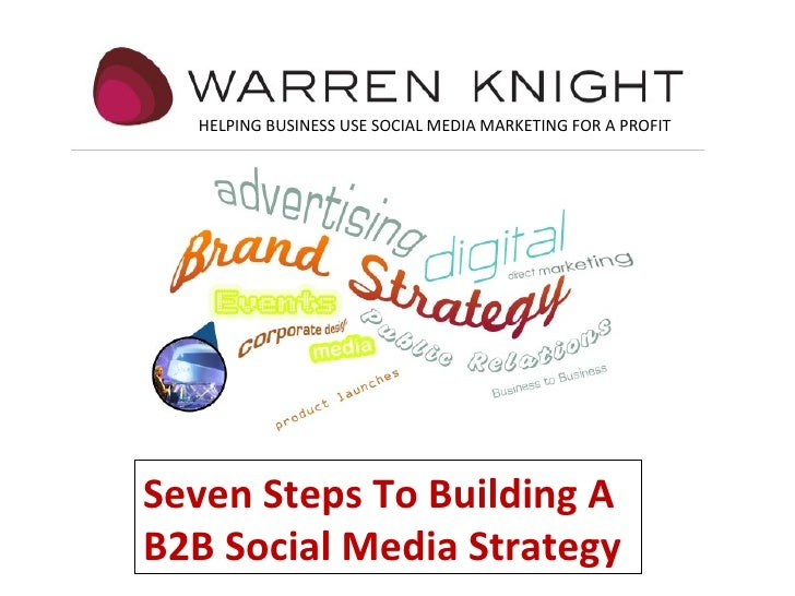 Seven Steps To Building A B2B Social Media Strategy HELPING BUSINESS USE SOCIAL MEDIA MARKETING FOR A PROFIT