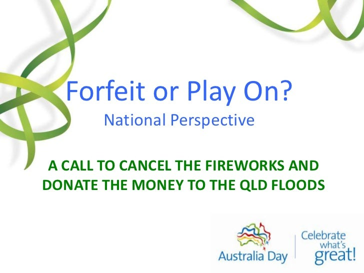 A CALL to cancel the fireworks and donate the money to the qld floods<br />Forfeit or Play On?<br />National Perspective<b...