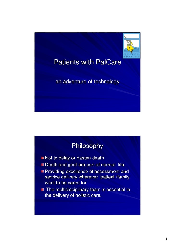 Patients with PalCare       an adventure of technology                  Philosophy Not to delay or hasten death. Death and...