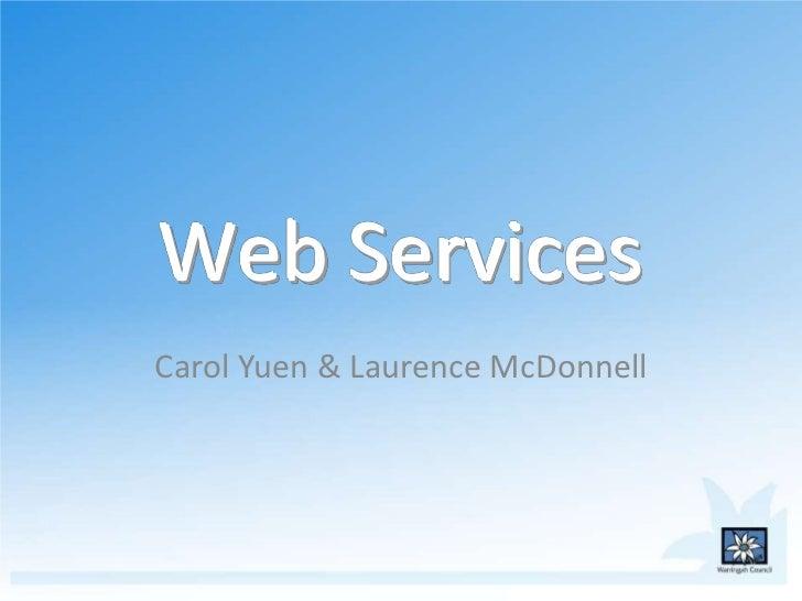 Web ServicesCarol Yuen & Laurence McDonnell