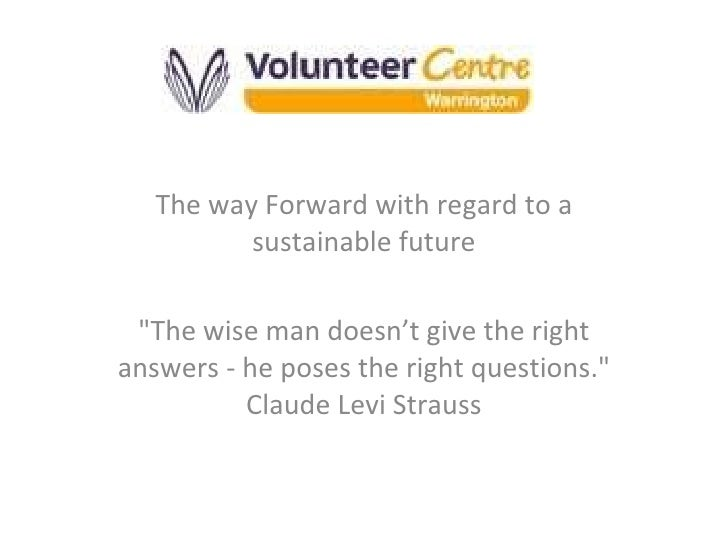 "The way Forward with regard to a sustainable future ""The wise man doesn't give the right answers - he poses the right..."