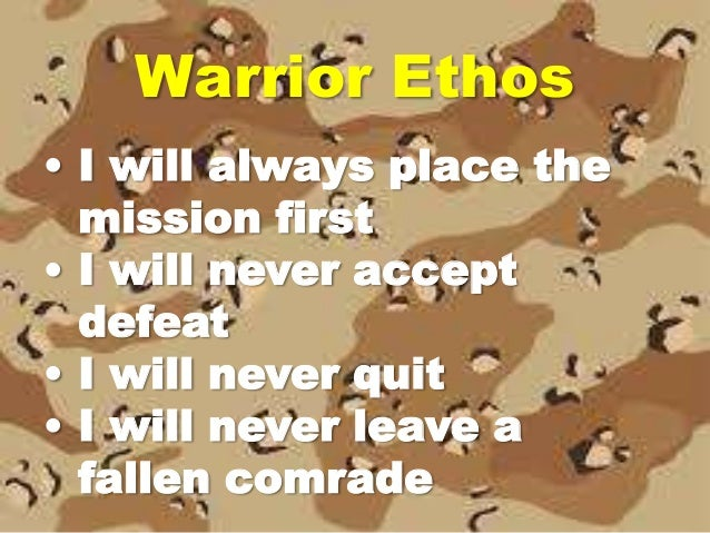 warrior ethos An army that wants to win its battles, campaigns, and wars must have both  military professionalism and the warrior ethos in balanced measure.