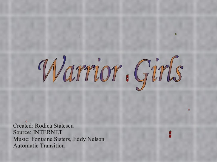 Created: Rodica Stătescu Source: INTERNET Music: Fontaine Sisters, Eddy Nelson Automatic Transition Warrior  Girls