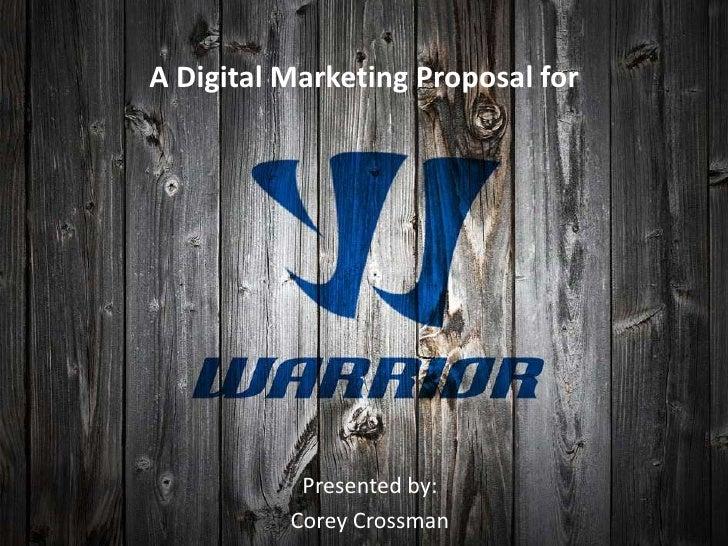 A Digital Marketing Proposal for           Presented by:          Corey Crossman