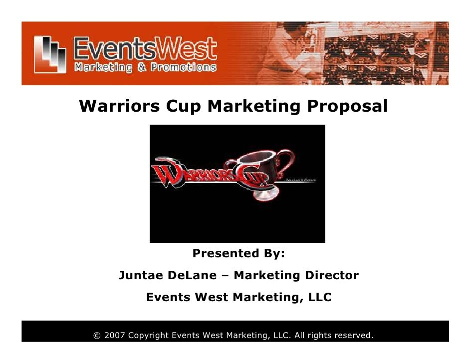 Warriors Cup Marketing Proposal                            Presented By:       Juntae DeLane – Marketing Director         ...