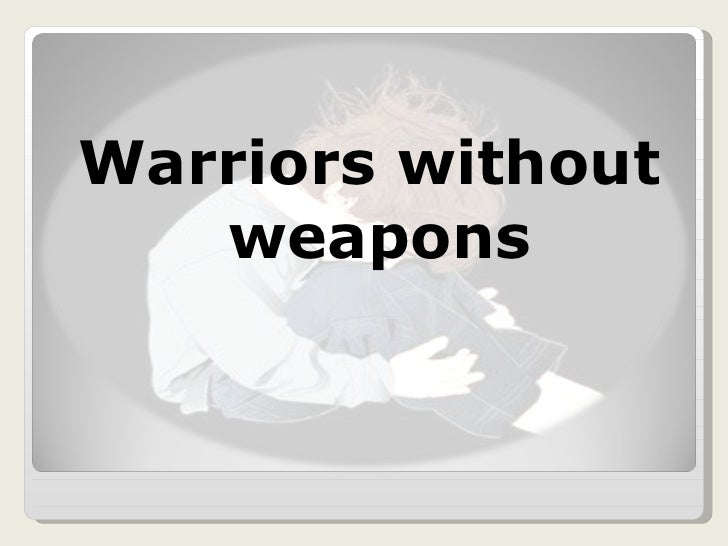 Warriors Without Weapons