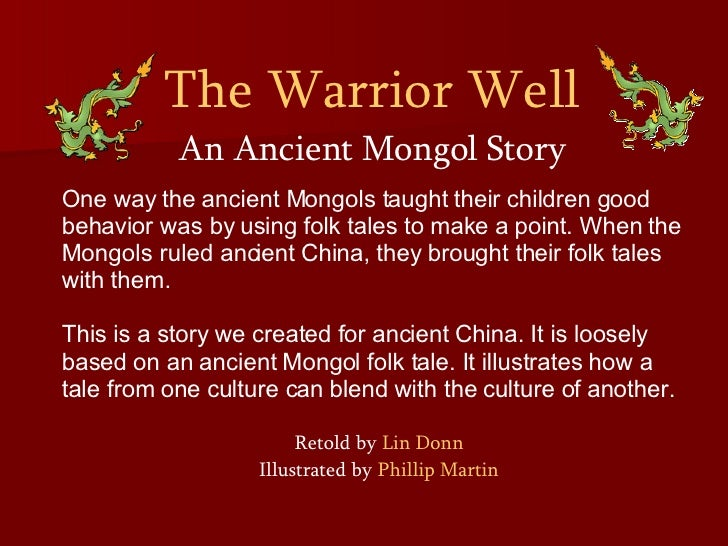 The Warrior Well An Ancient Mongol Story One way the ancient Mongols taught their children good behavior was by using folk...