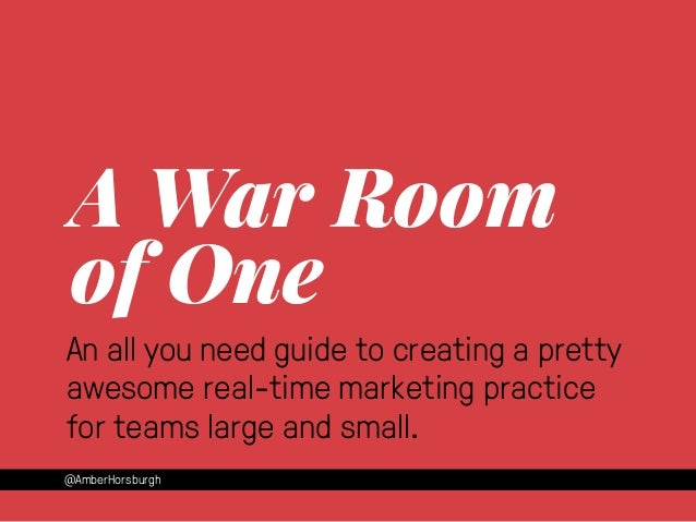 A War Room  of One  An all you need guide to creating a pretty  awesome real-time marketing practice  for teams large and ...