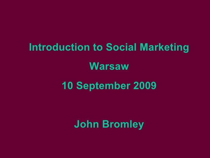 Introduction to Social Marketing Warsaw 10 September 2009 John Bromley